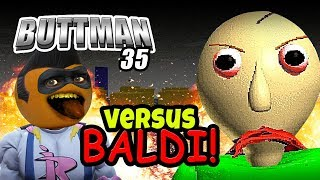 Adventures of Buttman #35: VS BALDI!