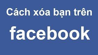 Video clip Cách hủy kết bạn trên facebook nhanh nhất
