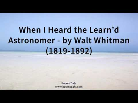 When I Heard the Learn'd Astronomer   by Walt Whitman