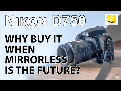 Nikon D750: But why buy that camera in 2018? Or even 2019?