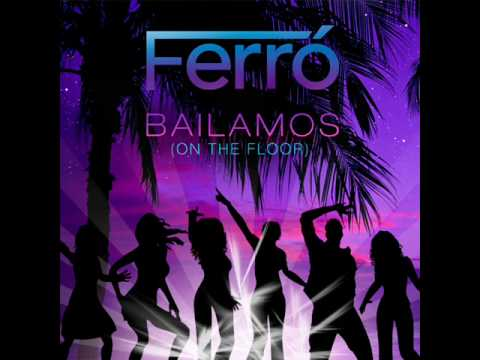 FERRÓ - Bailamos (On The Floor)