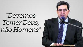 """""""Devemos Temer Deus, não Homens"""" - Solano Portela"""