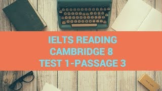IELTS Reading Cambridge 8:Test 1- Passage 3- Step by step guide to do reading test