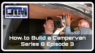 How to Build a Campervan Mercedes Vito Series 8 Episode 3