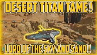 DESERT TITAN TAME ! | Ark Official PvP | Ark Extinction Gameplay