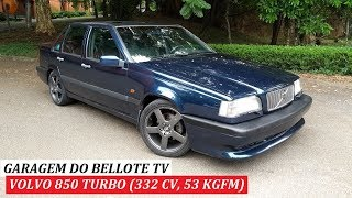 Garagem do Bellote TV: Volvo 850 Turbo (manual, 332 cv, 53 kgfm)