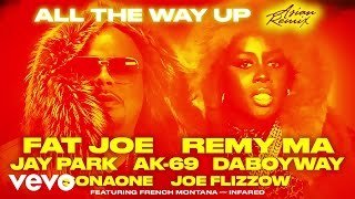 Fat Joe - All The Way Up (Asian Remix) ft. Jay Park, AK-69, DaboyWay, SonaOne, Joe Flizzow