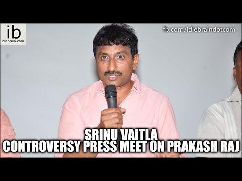 Srinu Vaitla controversy press meet on Prakash Raj - idlebrain.com