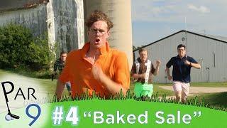 """Par 9 Ep. 4   """"Baked Sale"""""""