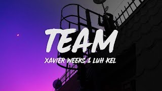 Xavier Weeks - TEAM (Lyrics) ft. Luh Kel