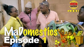 MaDomestics Episode 1