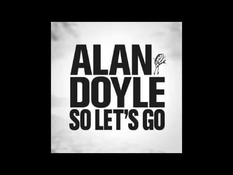 Alan Doyle - So Lets Go