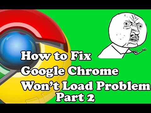 How to fix Google Chrome Won't Load Problem (Tutorial) (Part 2)