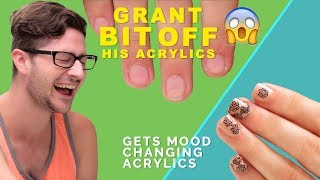Grant Bit Off His Acrylic Nails - and Gets Mood Changing Acrylics