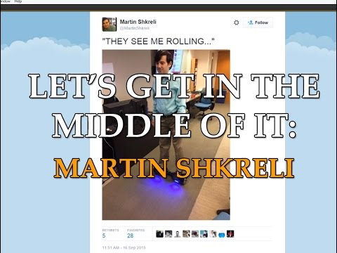 Lets Get in the Middle Of It: Martin Shkreli