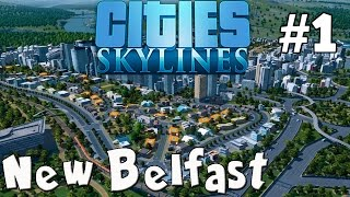 New Belfast (Cities Skylines) #1 - Fresh Start