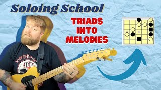 Soloing School: Triads Into Melodies And Improvising Over Chords