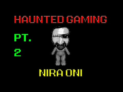 Haunted Gaming - Nira Oni (PART 2 + DOWNLOAD)