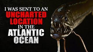 """I was sent to an uncharted location in the Atlantic Ocean. What I found was unnerving"" Creepypasta"