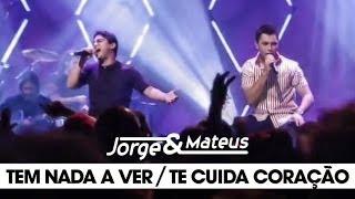 Ouça Jorge e Mateus - Tem Nada a Ver Te Cuida Coração - DVD Ao Vivo Em Goiânia -