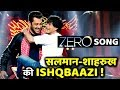 Salman Khan -Shahrukh Khan ISHQBAAZI Song In Zero Will Make Fans Go Crazy!