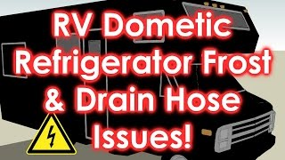 RV Dometic Refrigerator Frost & Drain Hose Issues
