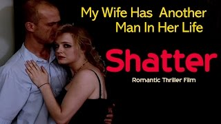 My Wife Has Another Man In Her Life | Romantic Thriller Film - Shatter