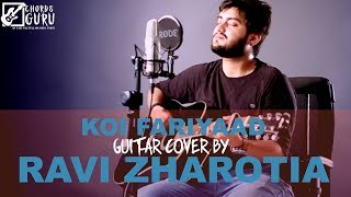 Koi Fariyaad | Guitar Cover with chords by Ravi Zharotia | Chordsguru