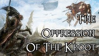 The Oppression Of The Kroot - 40K Theories