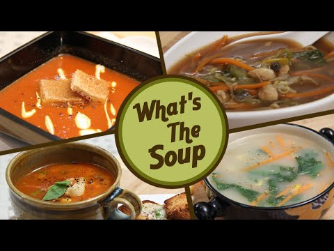 What's The Soup - Appetizing And Nourishing Soups - Healthy Homemade Vegetarian Soup Recipes