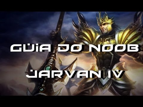 Guia do Noob: League of Legends - Jarvan IV