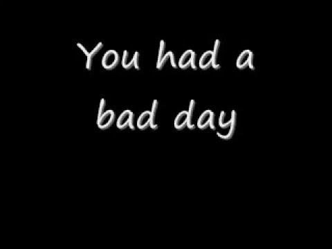 Cause you had a bad day lyrics