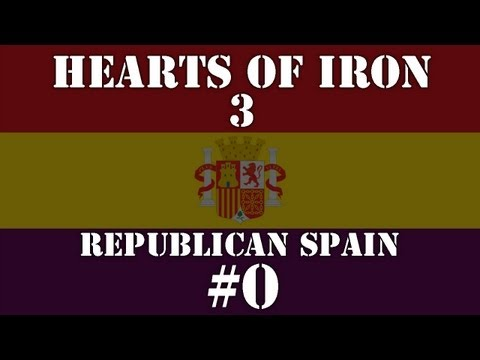 Hearts of Iron 3: Republican Spain - Episode 0