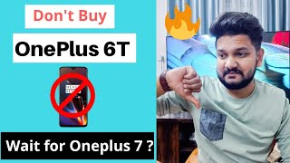 Don't Buy OnePlus 6T | Oneplus7 Vs Oneplus 6t 🔥🔥🔥