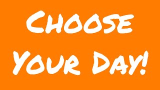 You Can Choose Your Day! A little Monday Morning Motivation for You!