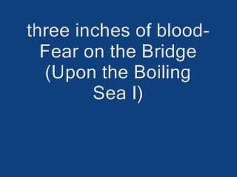 3 Inches Of Blood - Fear On The Bridge Upon The Boiling Sea Part 1