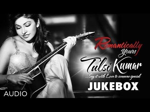 Romantically Yours Tulsi Kumar | Bollywood Hit Songs | Jukebox...
