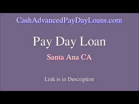 Fast Payday Loan in Santa Ana CA (Cash Advance)