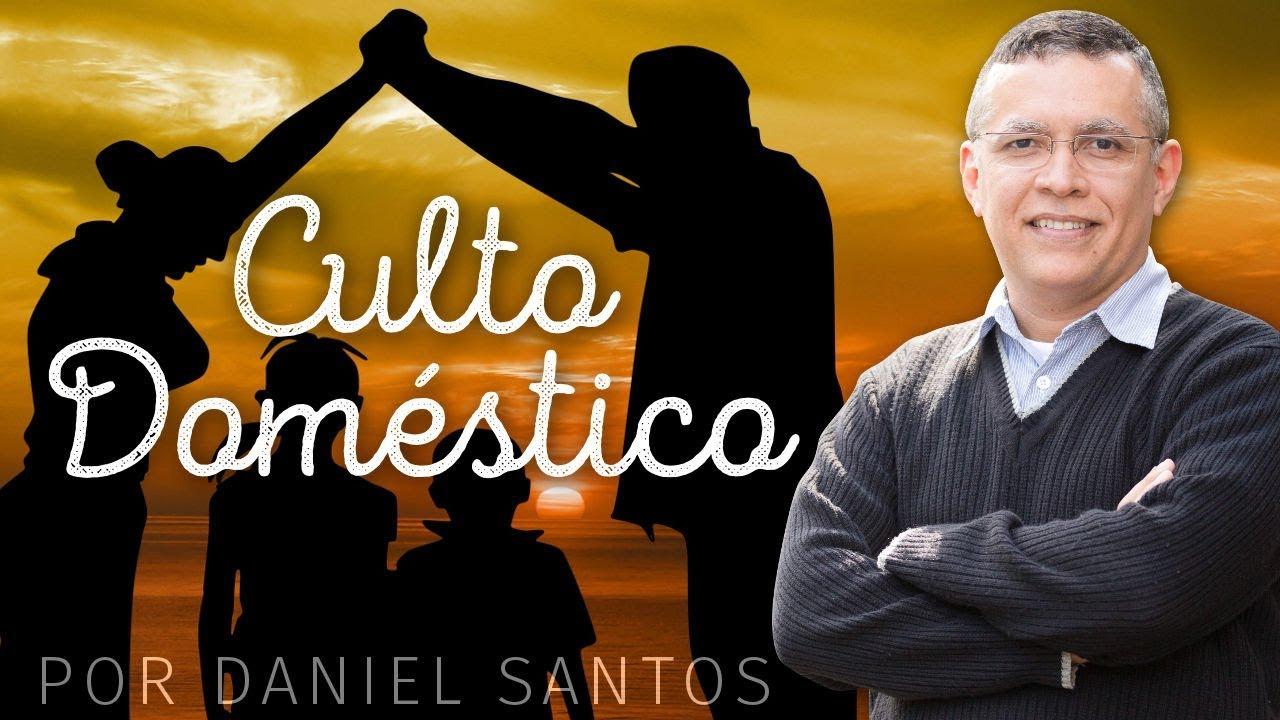 O Culto Doméstico - Daniel Santos