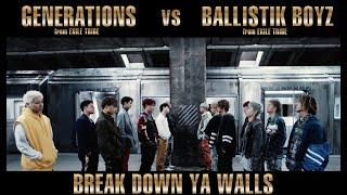GENERATIONS from EXILE TRIBE vs BALLISTIK BOYZ from EXILE TRIBE / BREAK DOWN YA WALLS
