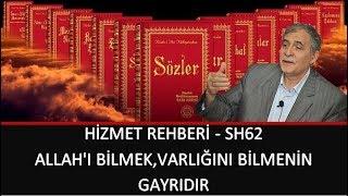 Prof. Dr. Şener Dilek - Hizmet Rehberi -  Sh62 - Allah'ı Bilmek,Varlığını Bilmenin Gayrıdır
