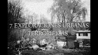 TOP 7 EXPLORACIONES URBANAS TERRORIFICAS | TheYei007