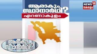 ആരാകും സ്ഥാനാർത്ഥി : എറണാകുളം | Discussing The Potential Candidates For Election 2019 In Eranakulam