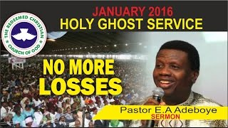 "Pastor E A Adeboye Sermon @ RCCG January 2016 HOLY GHOST SERVICE ""No More Losses"""