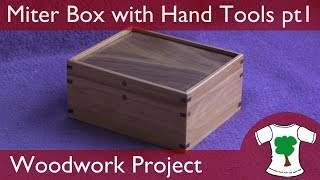 Woodwork Project: Mitered Corner Box - Using Hand Tools Only - Part 1