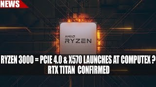 Ryzen 3000 Supports PCIE 4.0 & X570 Launches at Computex ? | RTX TITAN  CONFIRMED