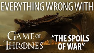 "Everything Wrong With Game of Thrones ""The Spoils of War"""