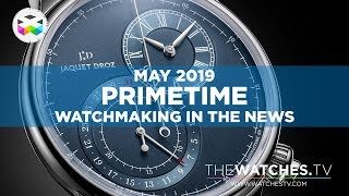 PRIMETIME - Watchmaking in the News - May 2019