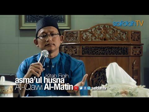 Kajian Kitab Asmaul Husna: Sifat Al-Qawi Al-Matin - Ustadz Badru Salam, Lc