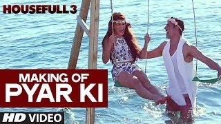 Making of Pyar Ki Video Song   HOUSEFULL 3